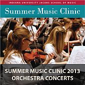 Indiana University Summer Music Clinic 2013: Orchestra Concerts