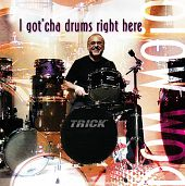 I Got'cha Drums Right Here